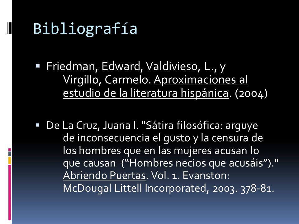 Bibliografía Friedman, Edward, Valdivieso, L., y Virgillo, Carmelo. Aproximaciones al estudio de la literatura hispánica. (2004) De La Cruz, Juana I.