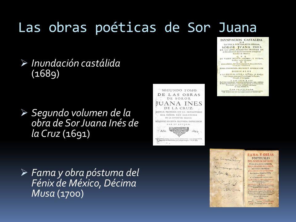 Las obras poéticas de Sor Juana Inundación castálida (1689) Segundo volumen de la obra de Sor Juana Inés de la Cruz (1691) Fama y obra póstuma del Fén