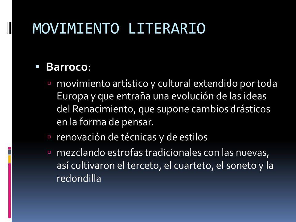 MOVIMIENTO LITERARIO Barroco: movimiento artístico y cultural extendido por toda Europa y que entraña una evolución de las ideas del Renacimiento, que