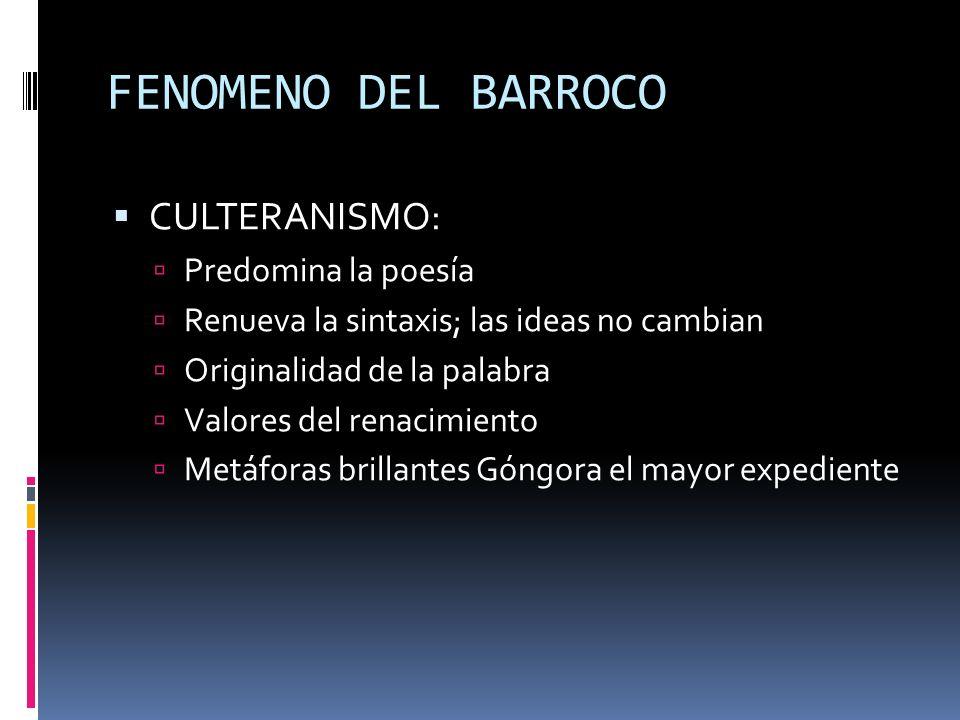 FENOMENO DEL BARROCO CULTERANISMO: Predomina la poesía Renueva la sintaxis; las ideas no cambian Originalidad de la palabra Valores del renacimiento M