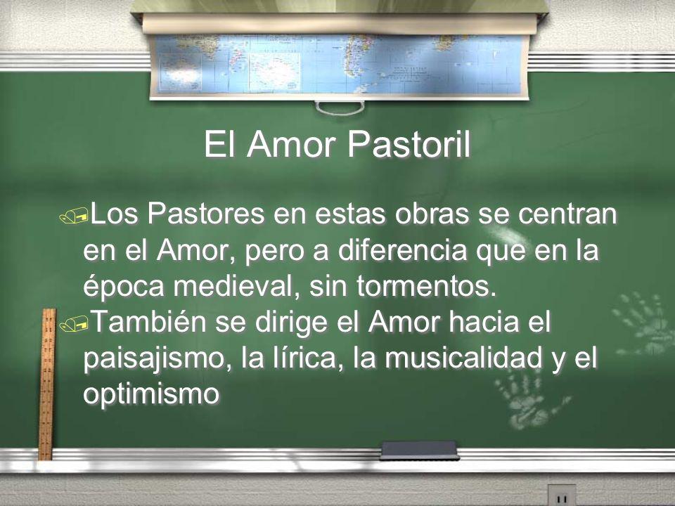 El Amor Pastoril Los Pastores en estas obras se centran en el Amor, pero a diferencia que en la época medieval, sin tormentos. También se dirige el Am