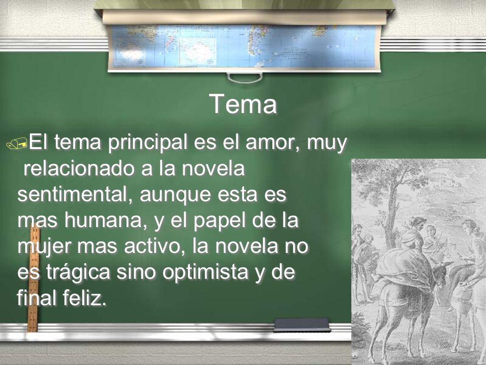 Tema El tema principal es el amor, muy relacionado a la novela sentimental, aunque esta es mas humana, y el papel de la mujer mas activo, la novela no