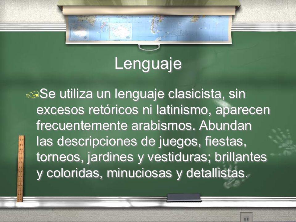 Lenguaje Se utiliza un lenguaje clasicista, sin excesos retóricos ni latinismo, aparecen frecuentemente arabismos. Abundan las descripciones de juegos