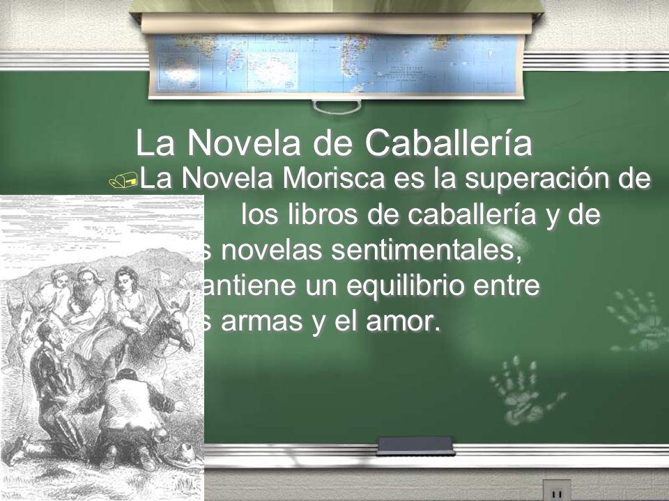 La Novela de Caballería La Novela Morisca es la superación de los libros de caballería y de las novelas sentimentales, mantiene un equilibrio entre la