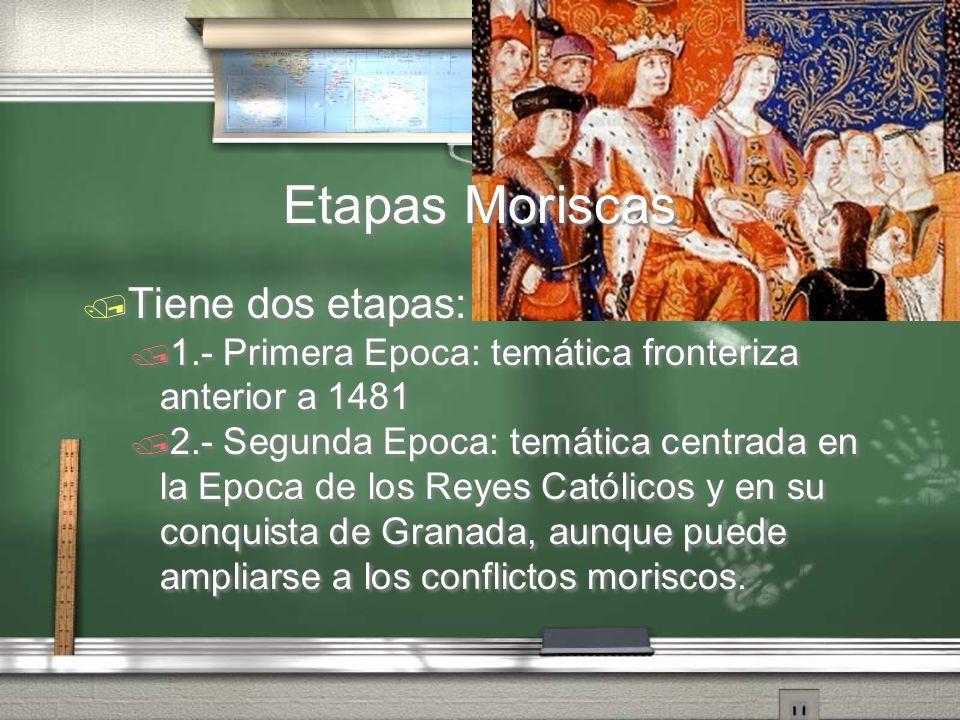 Tiene dos etapas: 1.- Primera Epoca: temática fronteriza anterior a 1481 2.- Segunda Epoca: temática centrada en la Epoca de los Reyes Católicos y en