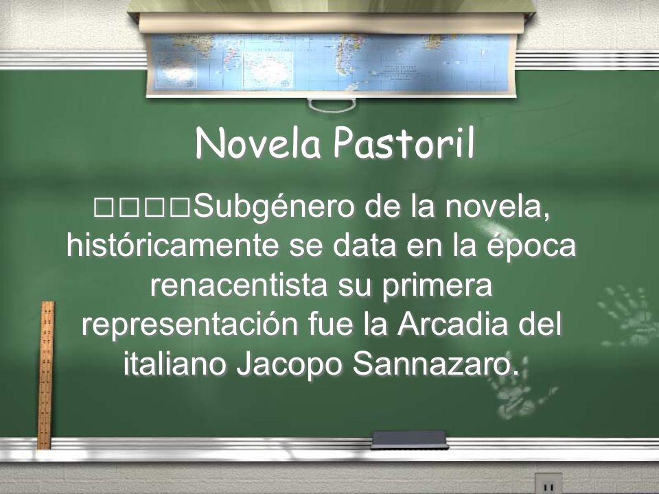 Novela Pastoril Subgénero de la novela, históricamente se data en la época renacentista su primera representación fue la Arcadia del italiano Jacopo S
