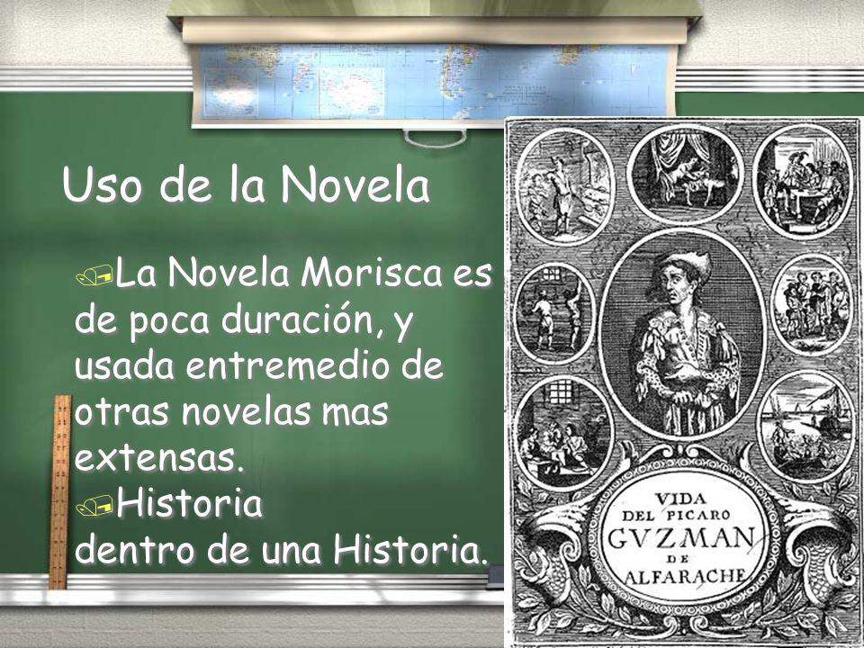 Uso de la Novela / La Novela Morisca es de poca duración, y usada entremedio de otras novelas mas extensas. / Historia dentro de una Historia. / La No