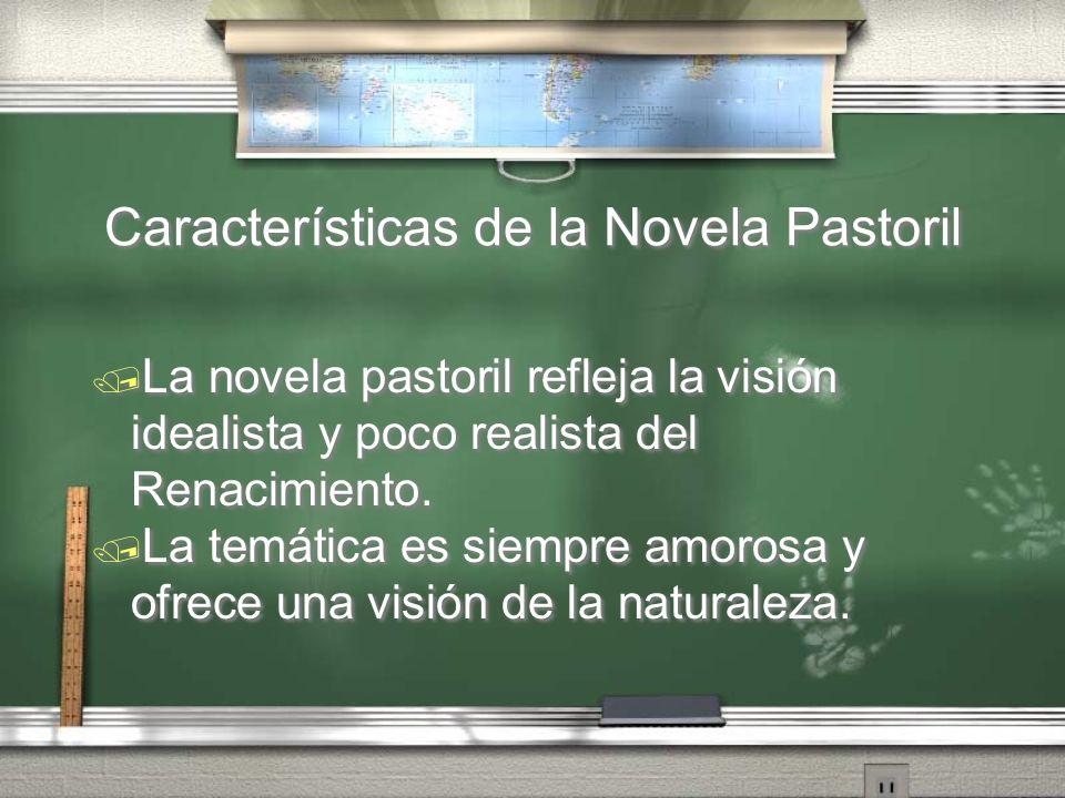 Características de la Novela Pastoril La novela pastoril refleja la visión idealista y poco realista del Renacimiento. La temática es siempre amorosa