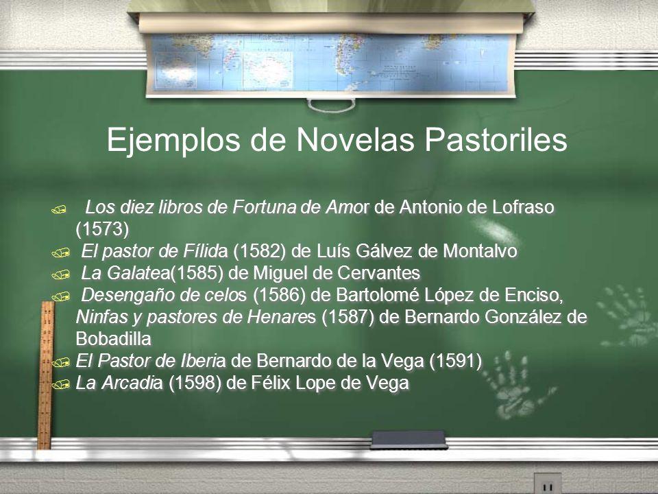 Los diez libros de Fortuna de Amor de Antonio de Lofraso (1573) El pastor de Fílida (1582) de Luís Gálvez de Montalvo La Galatea(1585) de Miguel de Ce
