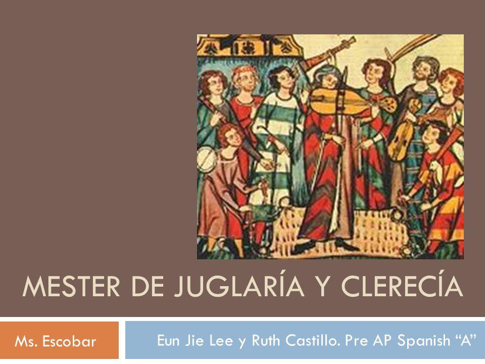 MESTER DE JUGLARÍA Y CLERECÍA Eun Jie Lee y Ruth Castillo. Pre AP Spanish A Ms. Escobar
