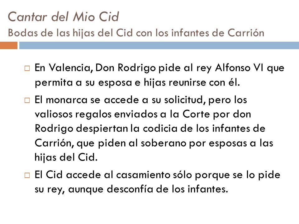 Cantar del Mio Cid Bodas de las hijas del Cid con los infantes de Carrión En Valencia, Don Rodrigo pide al rey Alfonso VI que permita a su esposa e hi