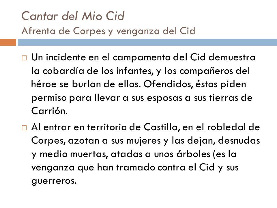 Cantar del Mio Cid Afrenta de Corpes y venganza del Cid Un incidente en el campamento del Cid demuestra la cobardía de los infantes, y los compañeros