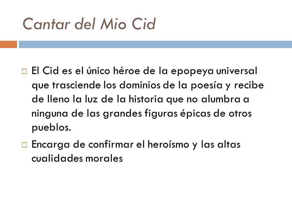 Cantar del Mio Cid El Cid es el único héroe de la epopeya universal que trasciende los dominios de la poesía y recibe de lleno la luz de la historia q