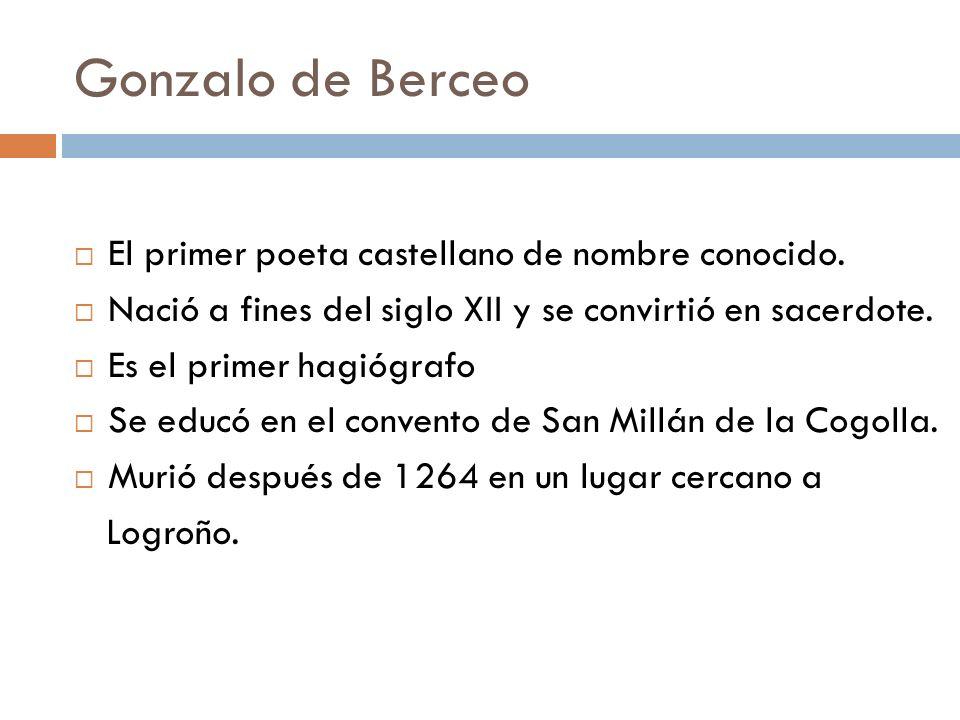 Gonzalo de Berceo El primer poeta castellano de nombre conocido. Nació a fines del siglo XII y se convirtió en sacerdote. Es el primer hagiógrafo Se e