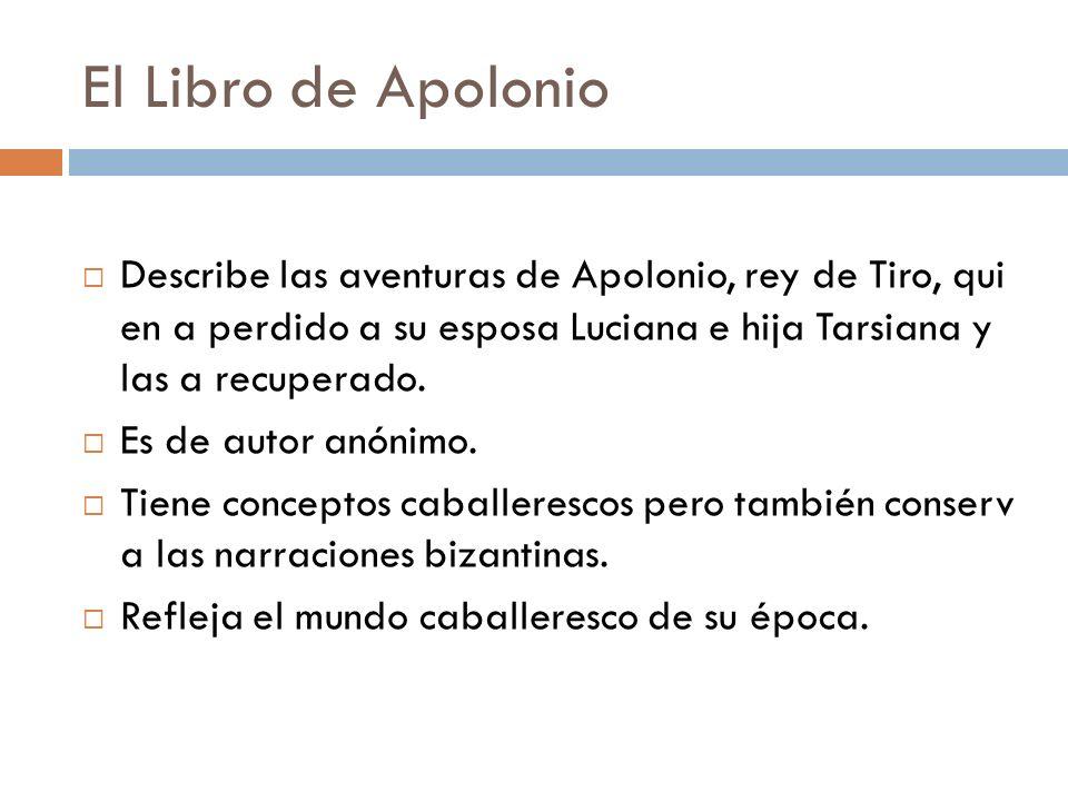 El Libro de Apolonio Describe las aventuras de Apolonio, rey de Tiro, qui en a perdido a su esposa Luciana e hija Tarsiana y las a recuperado. Es de a