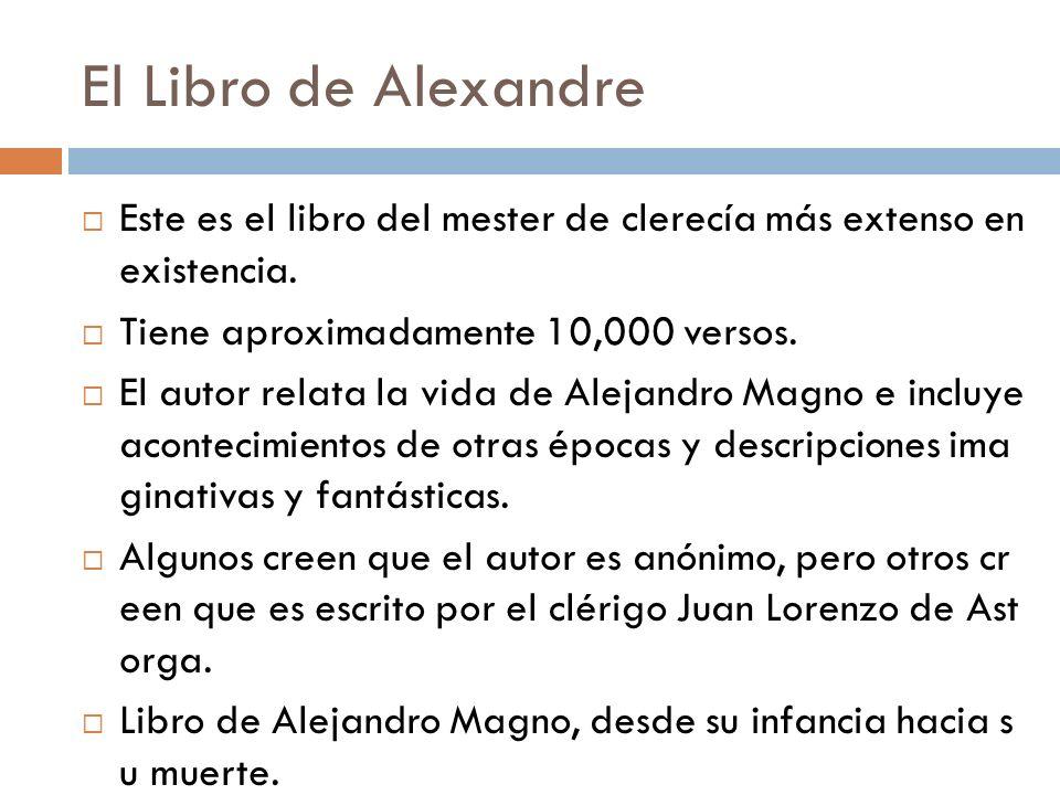 El Libro de Alexandre Este es el libro del mester de clerecía más extenso en existencia. Tiene aproximadamente 10,000 versos. El autor relata la vida