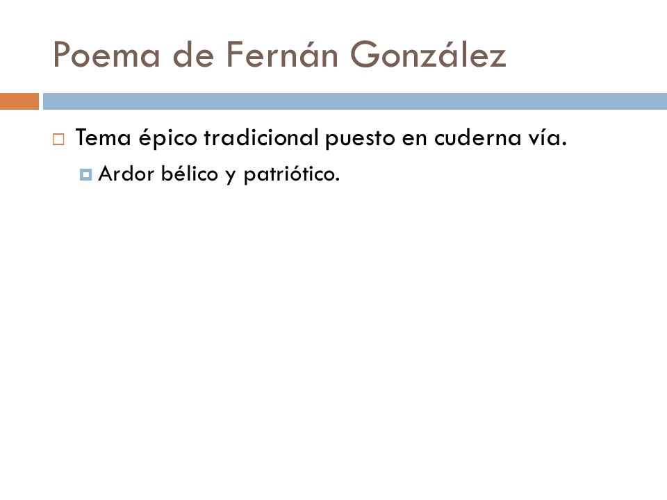 Poema de Fernán González Tema épico tradicional puesto en cuderna vía. Ardor bélico y patriótico.