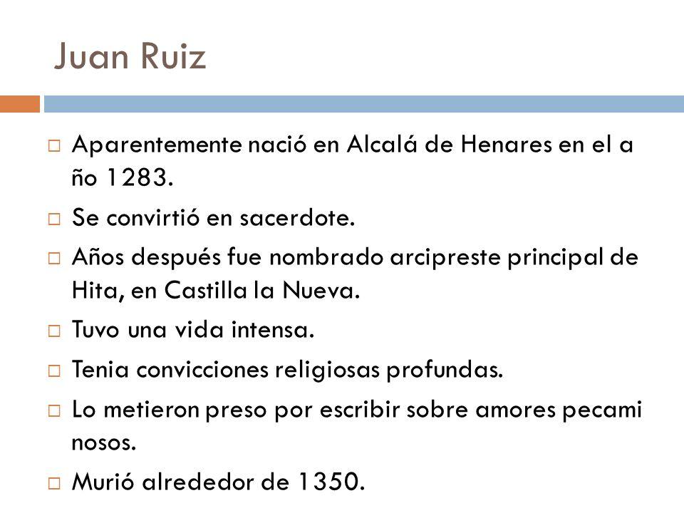 Juan Ruiz Aparentemente nació en Alcalá de Henares en el a ño 1283. Se convirtió en sacerdote. Años después fue nombrado arcipreste principal de Hita,