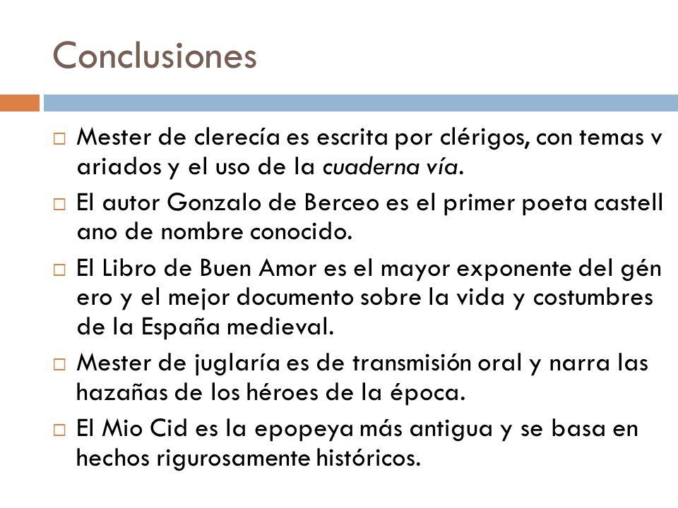 Conclusiones Mester de clerecía es escrita por clérigos, con temas v ariados y el uso de la cuaderna vía. El autor Gonzalo de Berceo es el primer poet