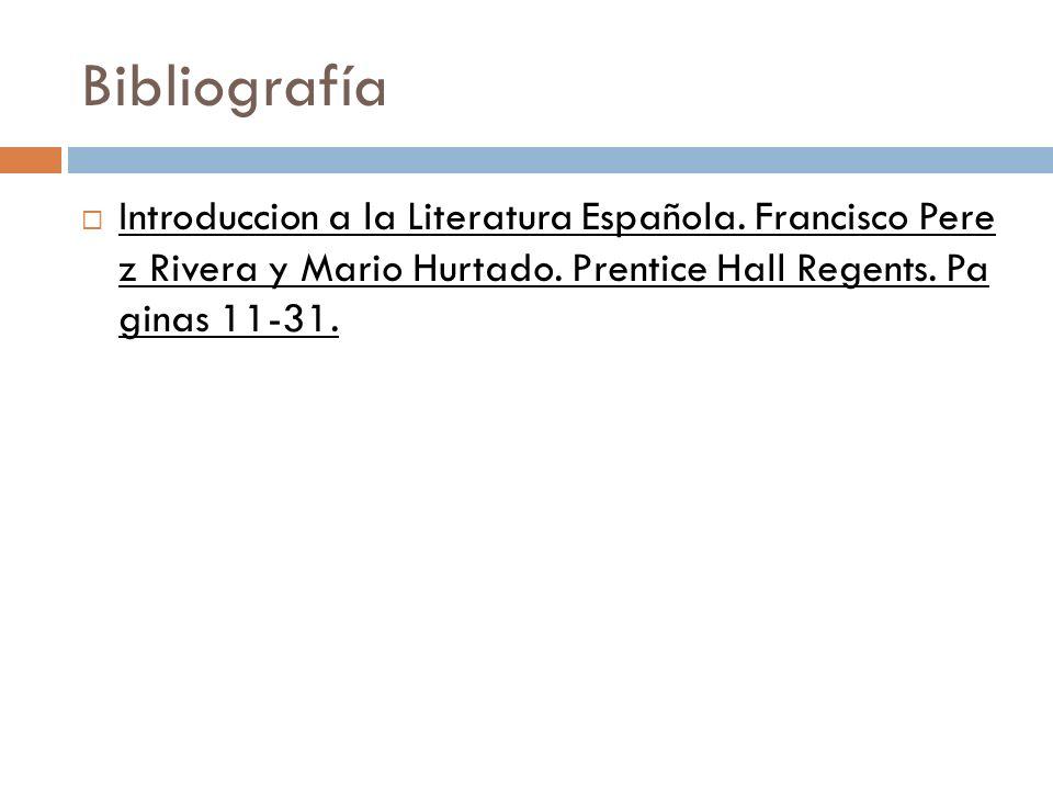 Bibliografía Introduccion a la Literatura Española. Francisco Pere z Rivera y Mario Hurtado. Prentice Hall Regents. Pa ginas 11-31.