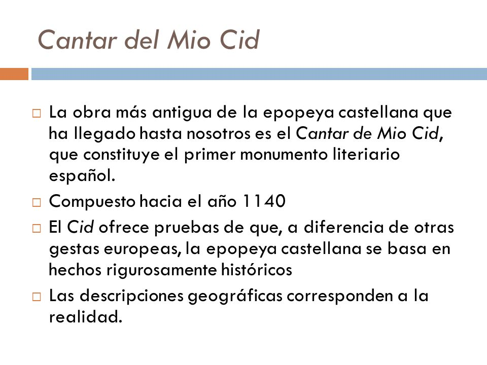 Cantar del Mio Cid La obra más antigua de la epopeya castellana que ha llegado hasta nosotros es el Cantar de Mio Cid, que constituye el primer monume