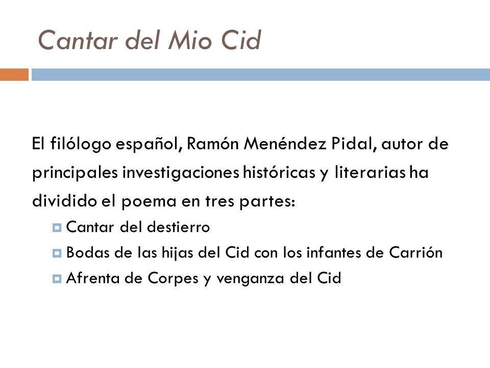 Cantar del Mio Cid El filólogo español, Ramón Menéndez Pidal, autor de principales investigaciones históricas y literarias ha dividido el poema en tre
