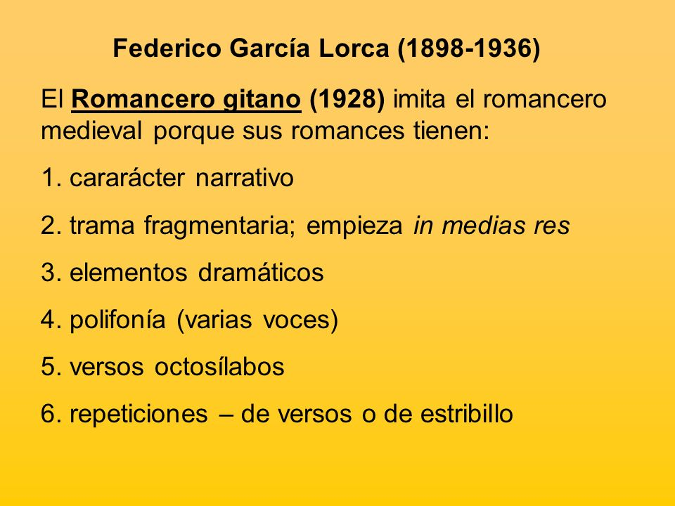 Federico García Lorca (1898-1936) El Romancero gitano (1928) imita el romancero medieval porque sus romances tienen: 1. cararácter narrativo 2. trama
