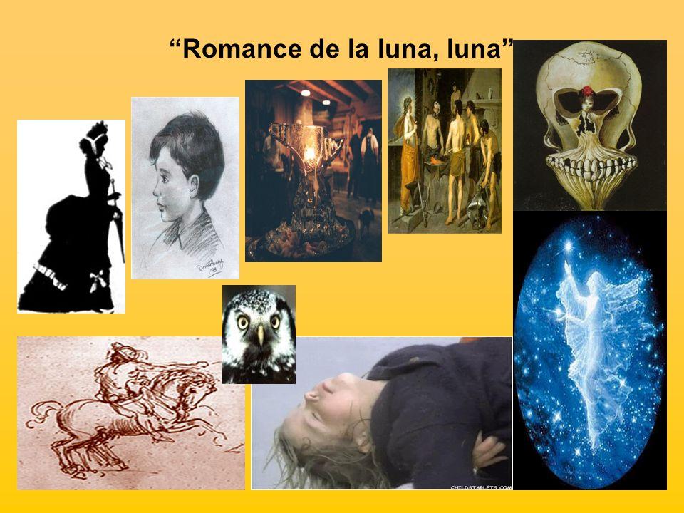Romance de la luna, luna En este romance la luna, símbolo surrealista de la muerte, se lleva al niño gitano, dejado solo en la fragua.
