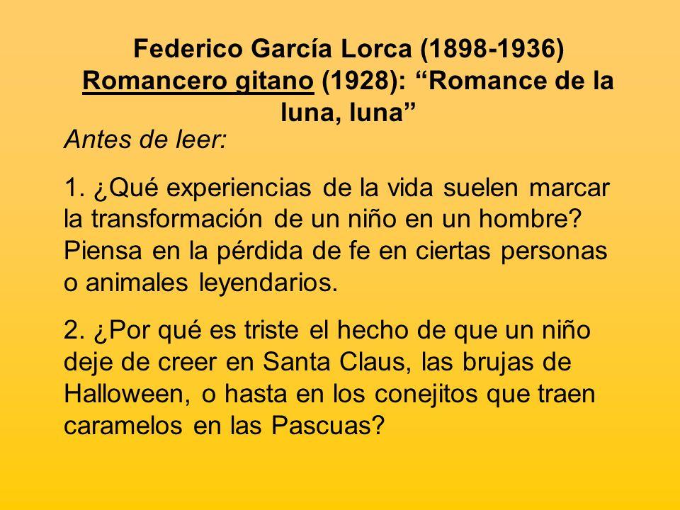 Federico García Lorca (1898-1936) Romancero gitano (1928): Romance de la luna, luna Antes de leer: 1. ¿Qué experiencias de la vida suelen marcar la tr