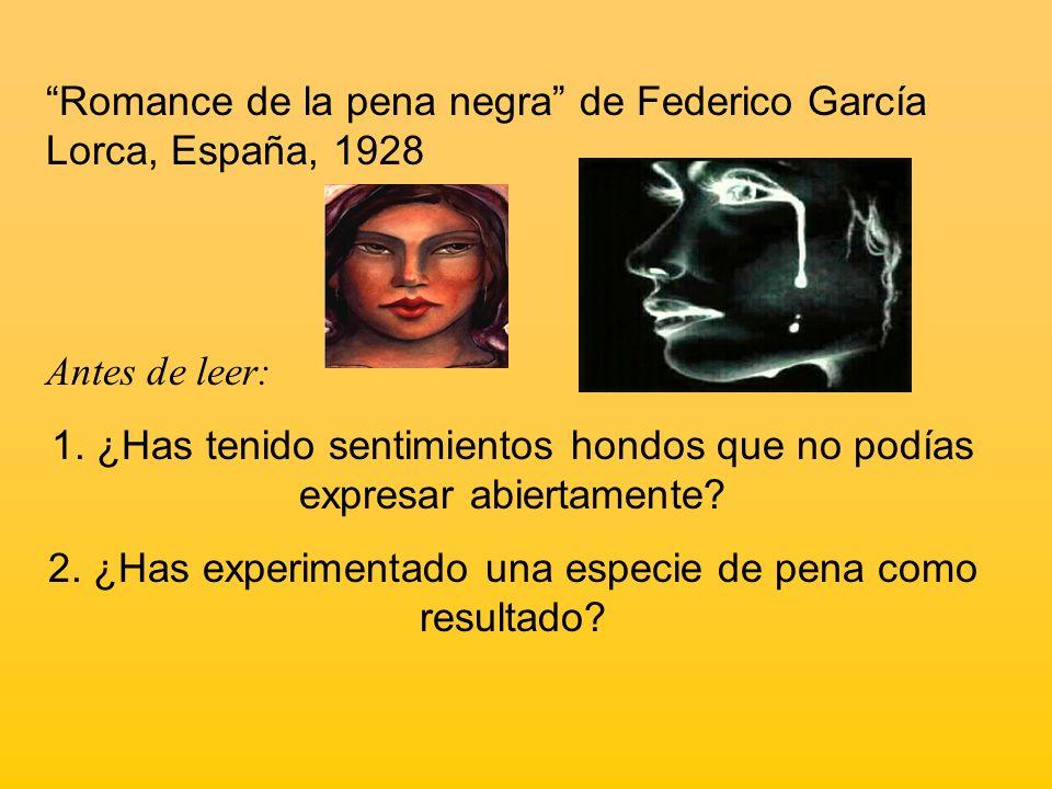 Romance de la pena negra de Federico García Lorca, España, 1928 Antes de leer: 1. ¿Has tenido sentimientos hondos que no podías expresar abiertamente?