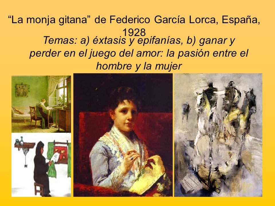 La monja gitana de Federico García Lorca, España, 1928 Temas: a) éxtasis y epifanías, b) ganar y perder en el juego del amor: la pasión entre el hombr