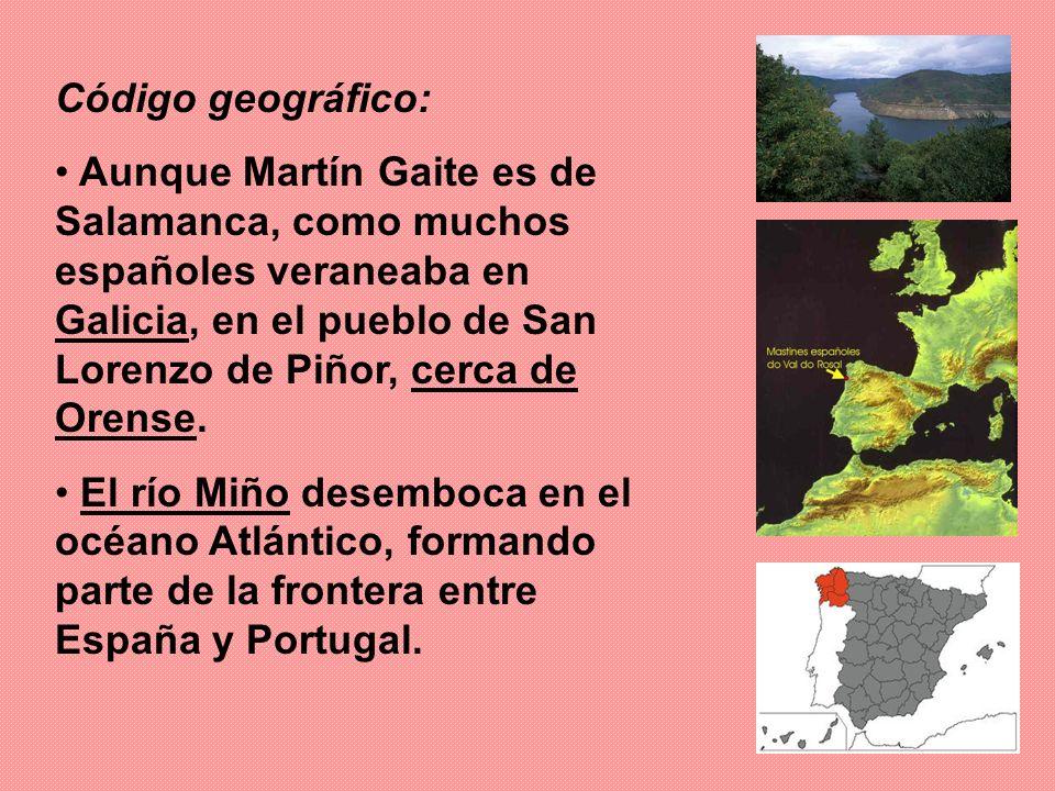 Código geográfico: Aunque Martín Gaite es de Salamanca, como muchos españoles veraneaba en Galicia, en el pueblo de San Lorenzo de Piñor, cerca de Orense.