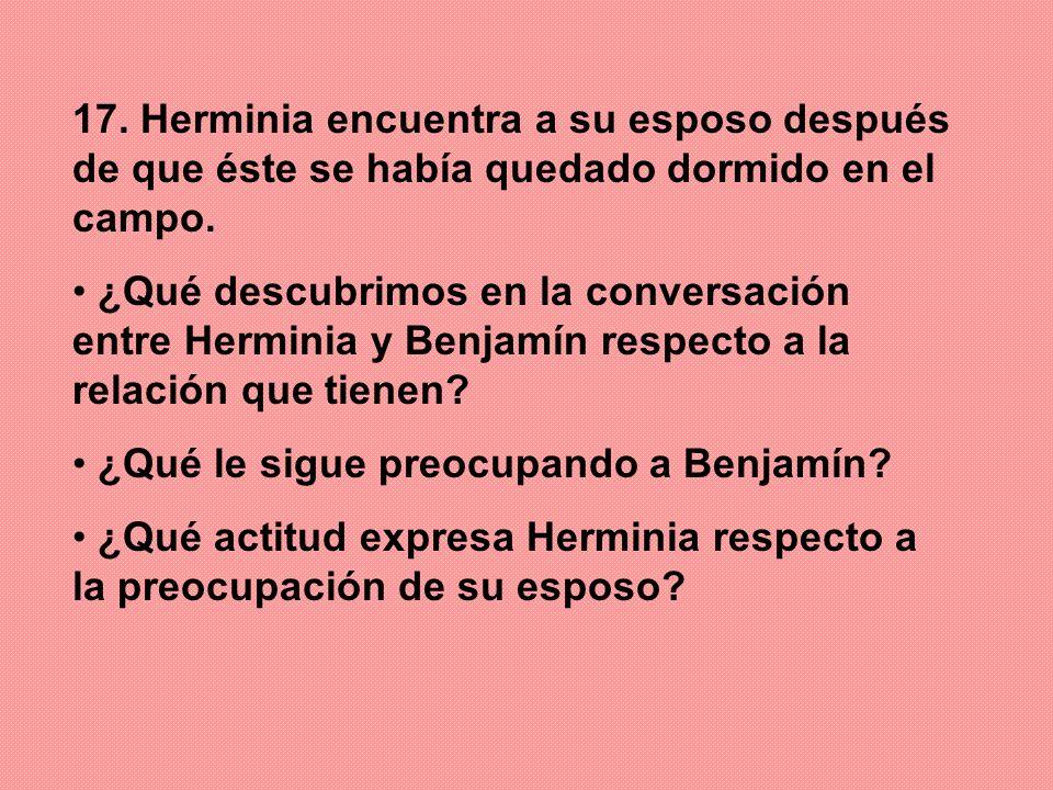 17. Herminia encuentra a su esposo después de que éste se había quedado dormido en el campo. ¿Qué descubrimos en la conversación entre Herminia y Benj