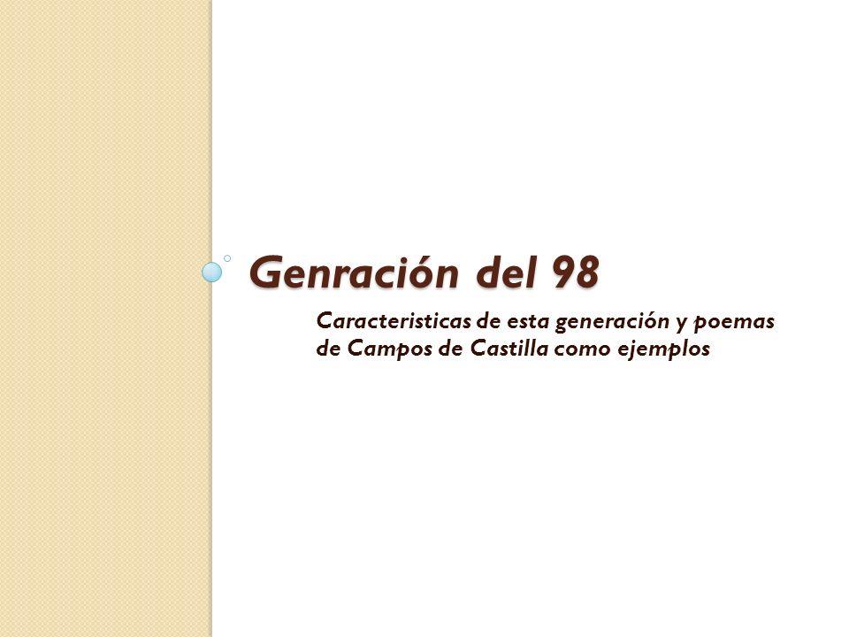 Genración del 98 Caracteristicas de esta generación y poemas de Campos de Castilla como ejemplos