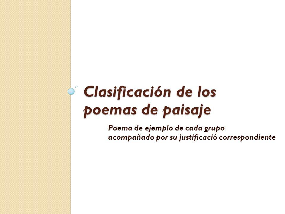 Clasificación de los poemas de paisaje Poema de ejemplo de cada grupo acompañado por su justificació correspondiente