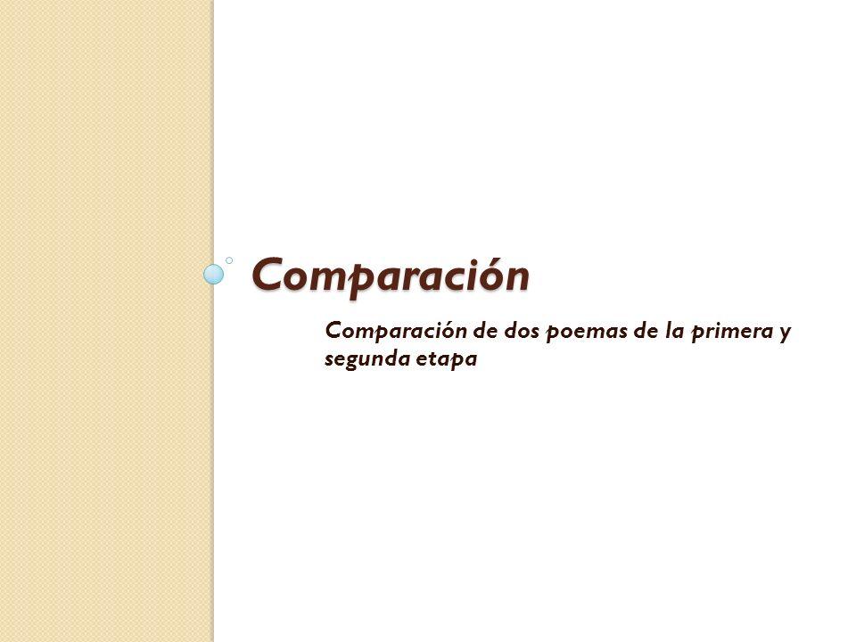 Comparación Comparación de dos poemas de la primera y segunda etapa