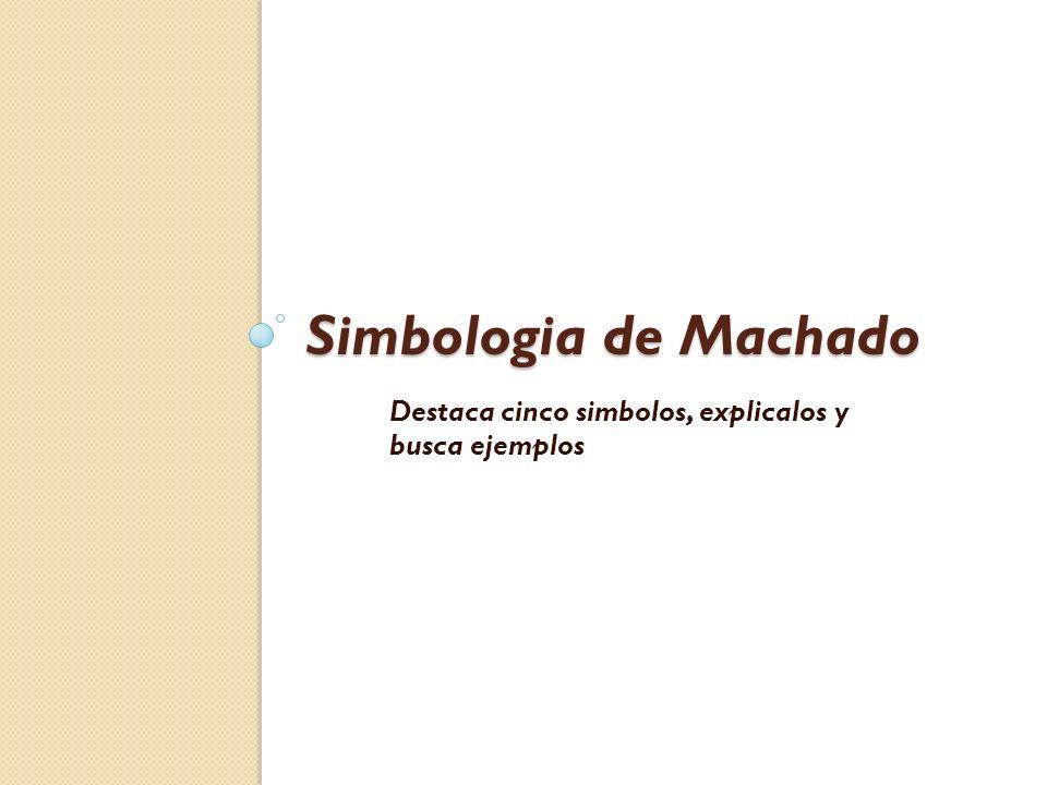 Simbologia de Machado Destaca cinco simbolos, explicalos y busca ejemplos