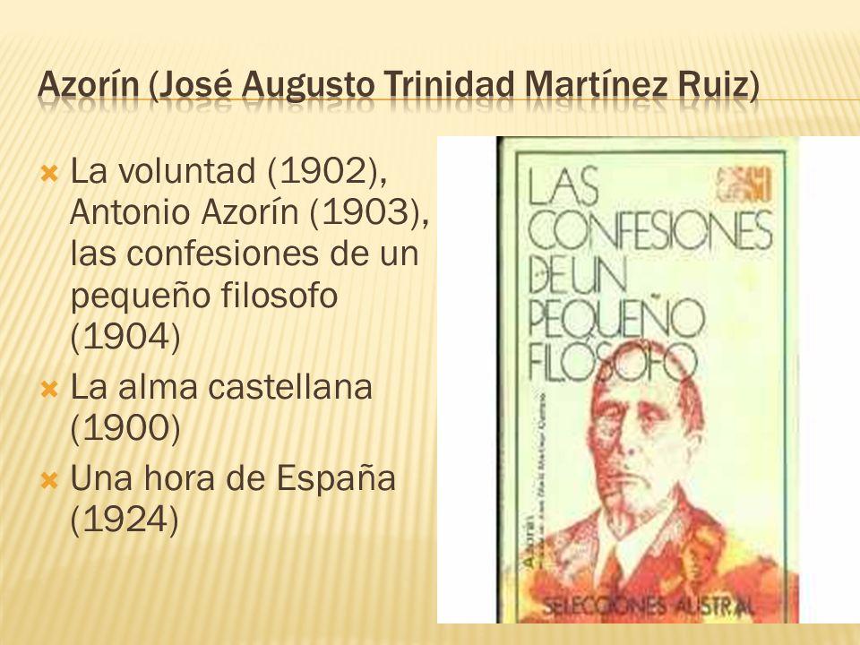 La voluntad (1902), Antonio Azorín (1903), las confesiones de un pequeño filosofo (1904) La alma castellana (1900) Una hora de España (1924)