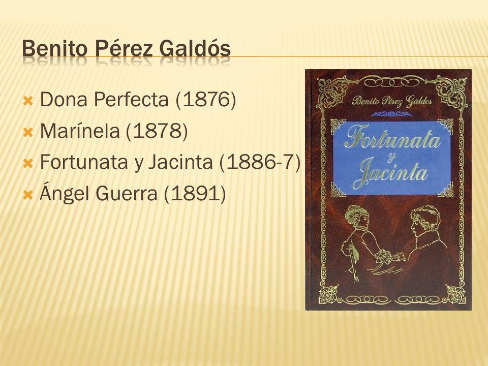 Dona Perfecta (1876) Marínela (1878) Fortunata y Jacinta (1886-7) Ángel Guerra (1891)