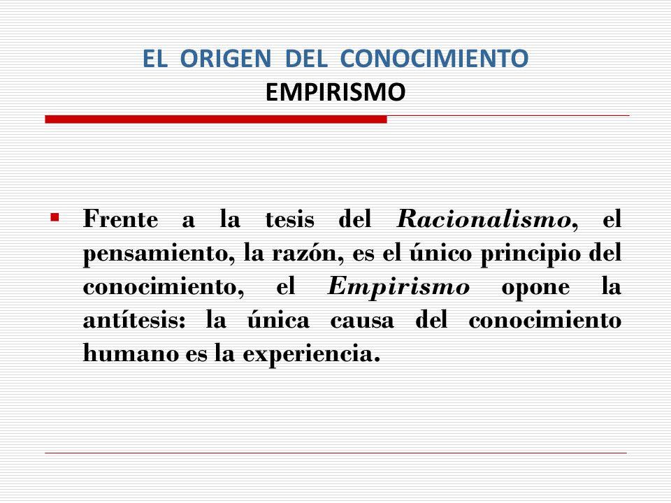EL ORIGEN DEL CONOCIMIENTO RACIONALISMO Se denomina Racionalismo a la doctrina epistemológica que sostiene que la causa principal del conocimiento reside en el pensamiento, en la razón.