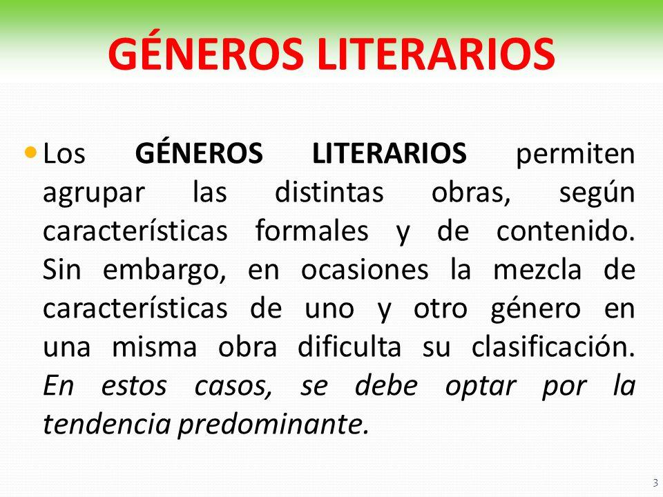 Los GÉNEROS LITERARIOS permiten agrupar las distintas obras, según características formales y de contenido. Sin embargo, en ocasiones la mezcla de car