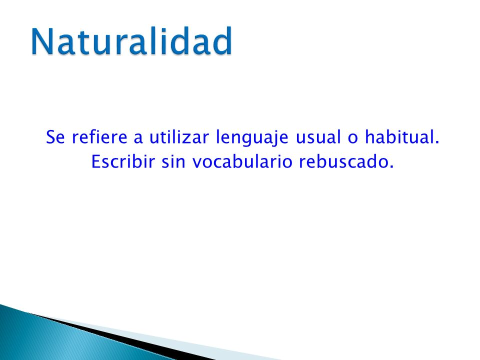Se refiere a utilizar lenguaje usual o habitual. Escribir sin vocabulario rebuscado.