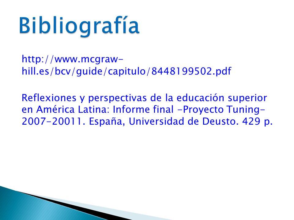 http://www.mcgraw- hill.es/bcv/guide/capitulo/8448199502.pdf Reflexiones y perspectivas de la educación superior en América Latina: Informe final -Pro