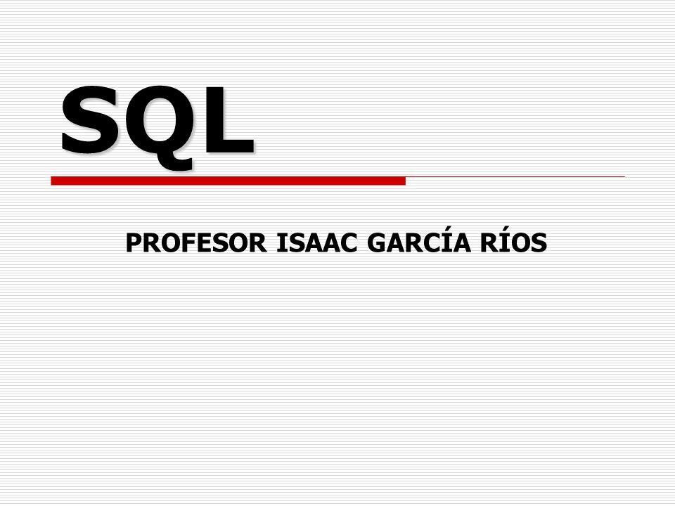 SQL PROFESOR ISAAC GARCÍA RÍOS