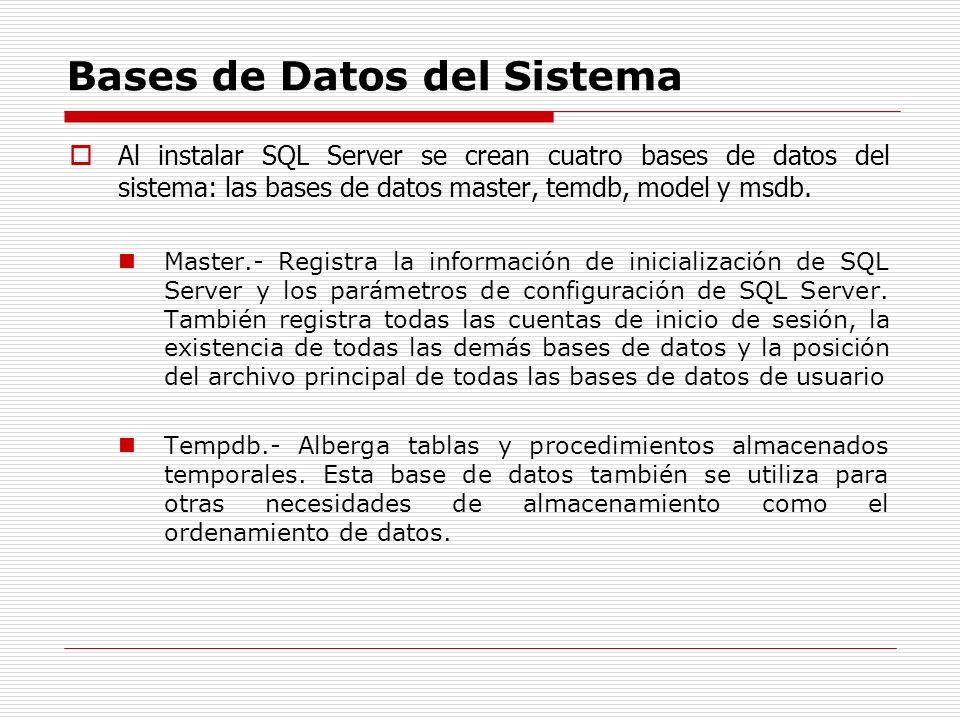 Bases de Datos del Sistema Al instalar SQL Server se crean cuatro bases de datos del sistema: las bases de datos master, temdb, model y msdb. Master.-