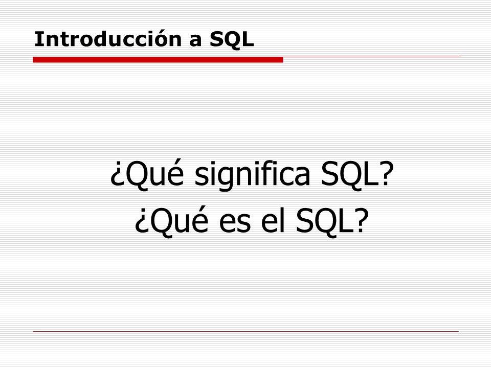 Introducción a SQL ¿Qué significa SQL? ¿Qué es el SQL?