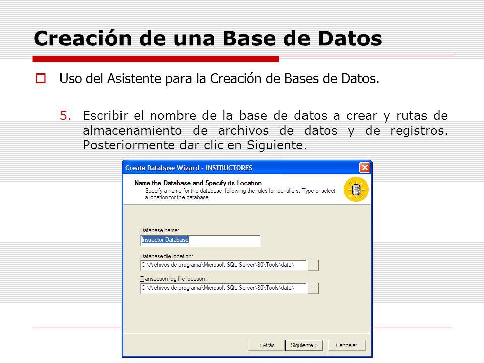 Creación de una Base de Datos Uso del Asistente para la Creación de Bases de Datos. 5.Escribir el nombre de la base de datos a crear y rutas de almace