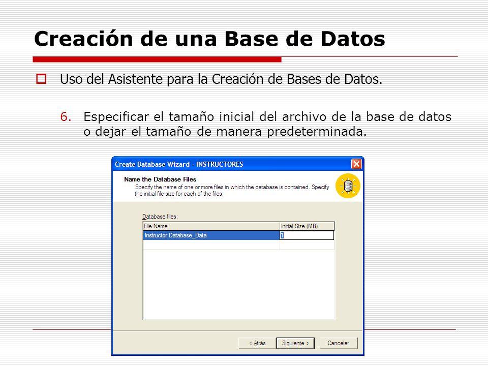 Creación de una Base de Datos Uso del Asistente para la Creación de Bases de Datos. 6.Especificar el tamaño inicial del archivo de la base de datos o