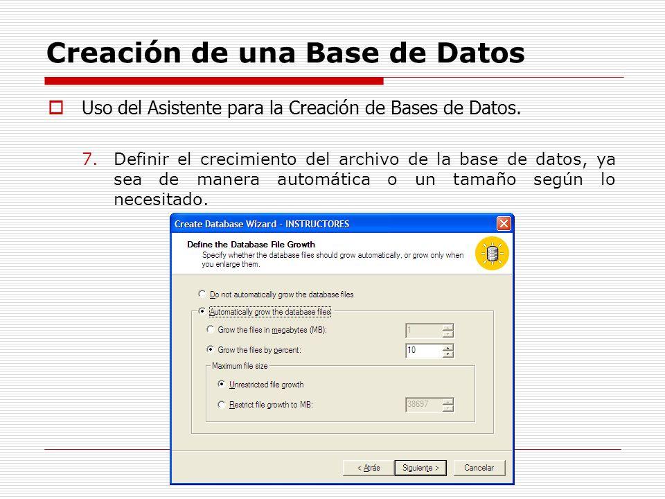 Creación de una Base de Datos Uso del Asistente para la Creación de Bases de Datos. 7.Definir el crecimiento del archivo de la base de datos, ya sea d