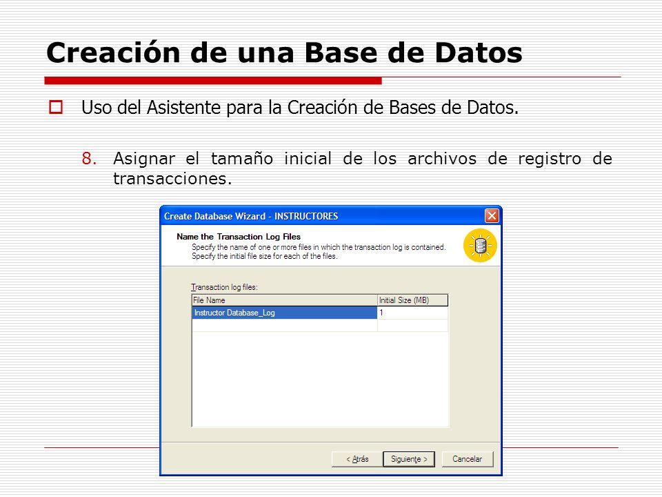 Creación de una Base de Datos Uso del Asistente para la Creación de Bases de Datos. 8.Asignar el tamaño inicial de los archivos de registro de transac